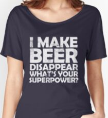 I make beer disappear, what's your superpower? Women's Relaxed Fit T-Shirt