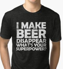 I make beer disappear, what's your superpower? Tri-blend T-Shirt