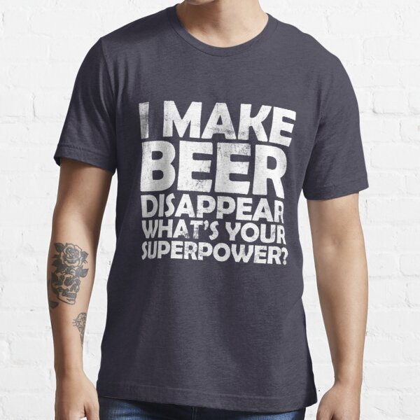 I make beer disappear, what's your superpower? Essential T-Shirt