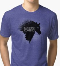 Bad Horse is Coming Tri-blend T-Shirt