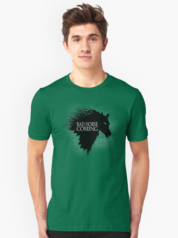 Bad Horse is Coming Unisex T-Shirt Front