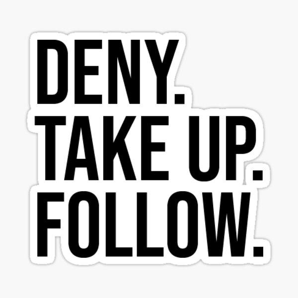 Deny. Take Up. Follow. Sticker