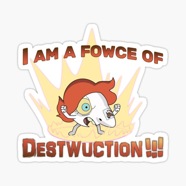 Tiny Nose is a fowce of destwuction - The Owl House Sticker