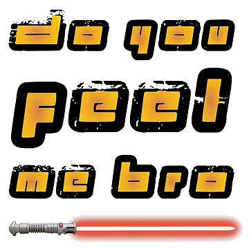 Feel my force bro by jamiechall
