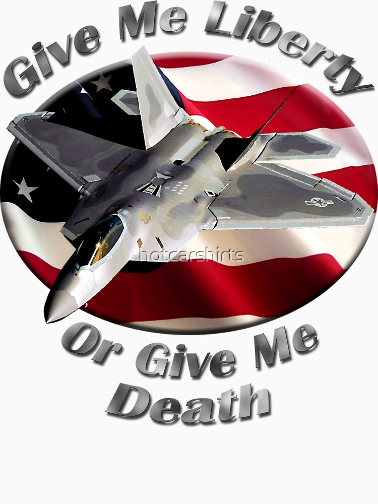 F-22 Raptor Give Me Liberty by hotcarshirts