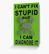 I Can't Fix Stupid BUT I Can Diagnose It Greeting Card