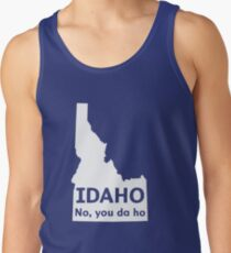 Idaho. No you da ho Tank Top