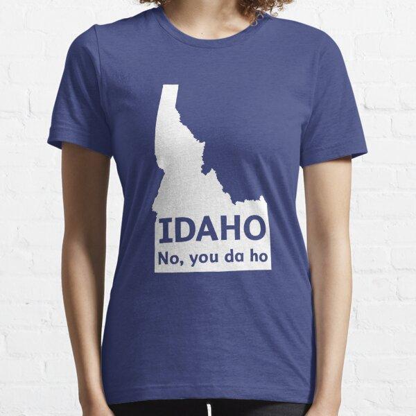 Idaho. No you da ho Essential T-Shirt