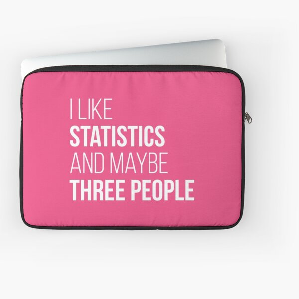 I like Statistics and maybe three People for Women Laptop Sleeve