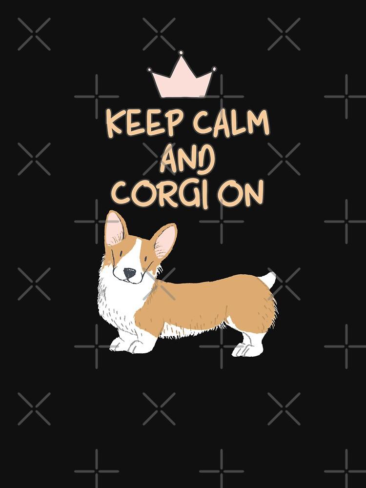 Keep Calm And Corgi On by Corgiworld