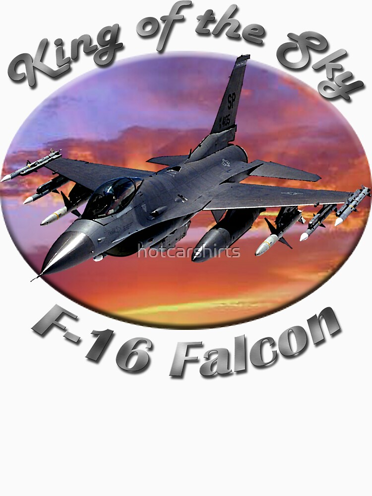 F-16 Falcon King Of The Sky by hotcarshirts