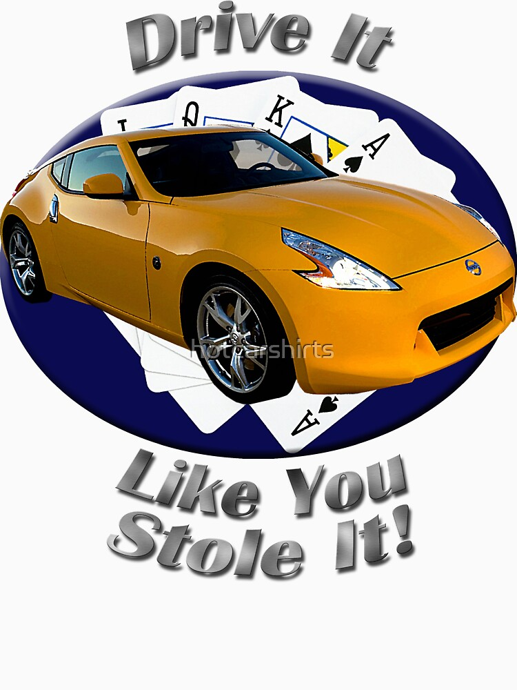 Nissan 370Z Drive It Like You Stole It by hotcarshirts