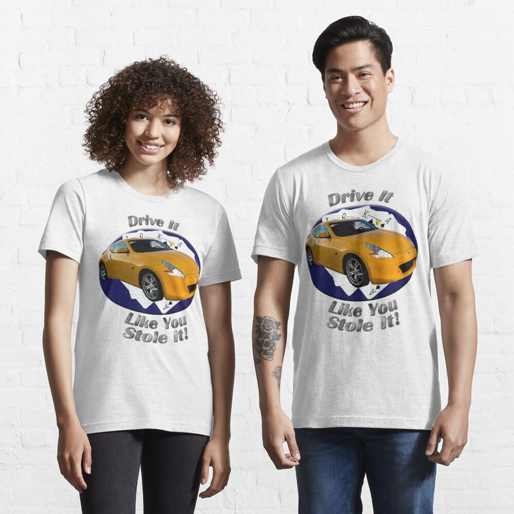 Nissan 370Z Drive It Like You Stole It Essential T-Shirt