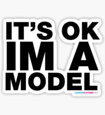 It's Ok I'm A Model Sticker