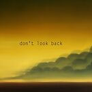 Don't look back by theArtoflOve