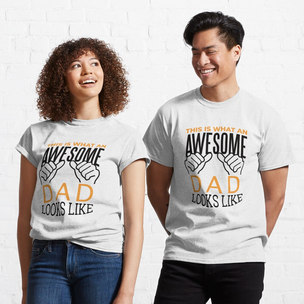 This is what an awesome dad looks like Classic T-Shirt