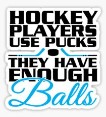 Hockey players use pucks, they have enough balls Sticker