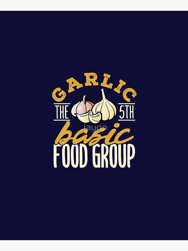 Garlic The 5th Basic Food Group by jaygo