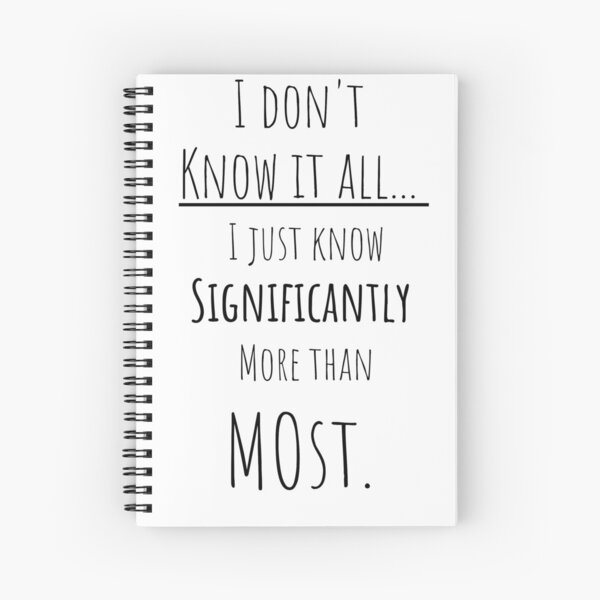 I don't know it all Spiral Notebook
