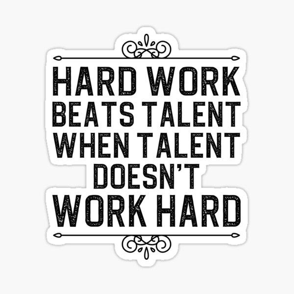 Hard work beats talent when talent doesn't work hard Sticker