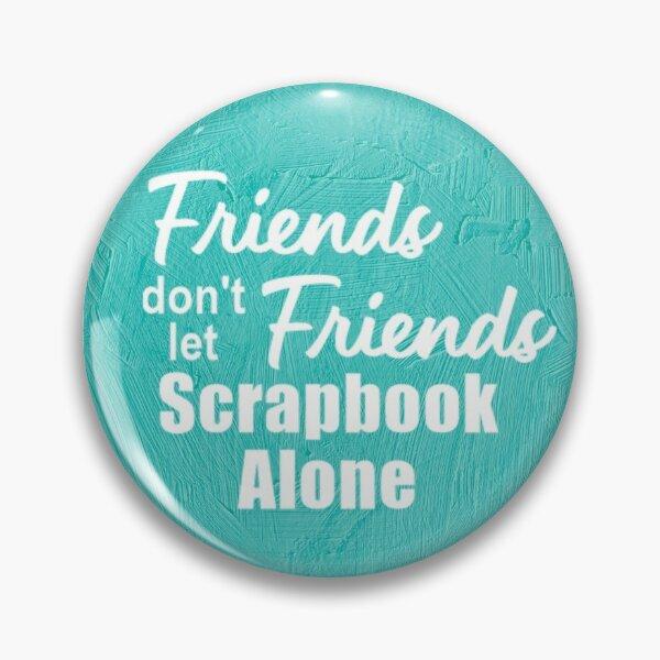Scrapbooking Friends Pin