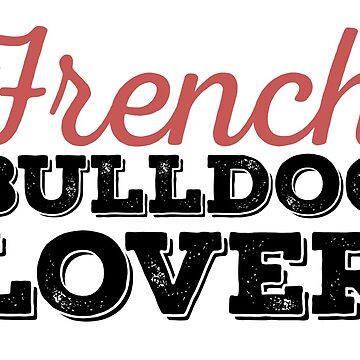 French Bulldog Lover (Text) by zieturner