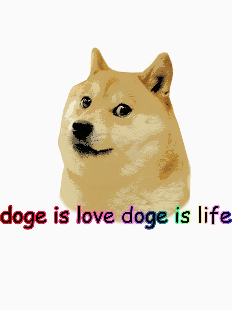 Doge is love, Doge is life | Unisex T-Shirt