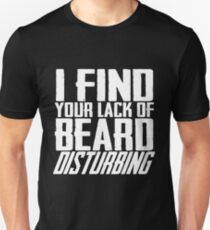 I Find Your Lack Of Beard Disturbing White T-Shirt
