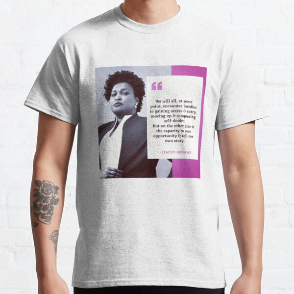 Stacey Abrams Quote Classic T-Shirt