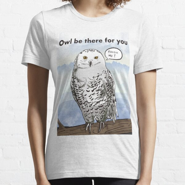 Owl be there for you Essential T-Shirt