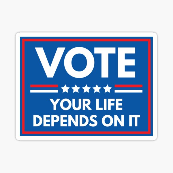 Vote your life depends on it Sticker