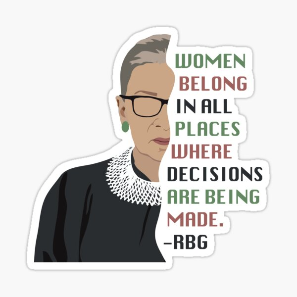 RBG Quote- Women Belong In All Places Where Decisions Are Being Made Sticker