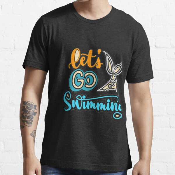 let's go swimming Essential T-Shirt