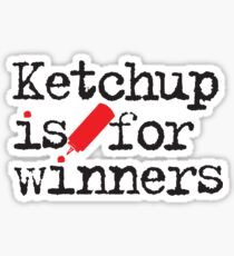 Ketchup Is For Winners Sticker