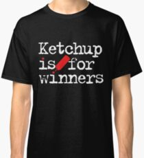 Ketchup Is For Winners Classic T-Shirt