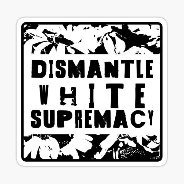 dismantle white supremacy Sticker