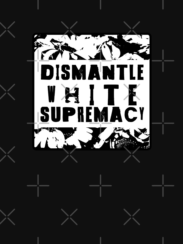 dismantle white supremacy by craftordiy