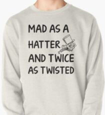 Mad as a Hatter and twice as twisted Pullover