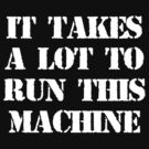 It Takes A Lot To Run This Machine #2 by ODN Apparel