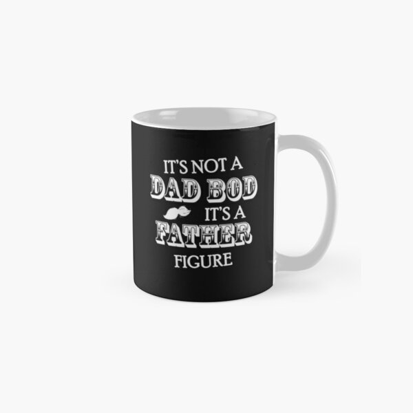 it's not a dad bod it's a father figure,fathers day gift Classic Mug