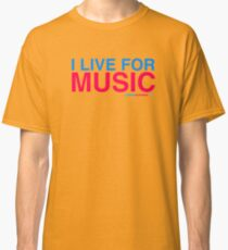 I Live For Music Classic T-Shirt