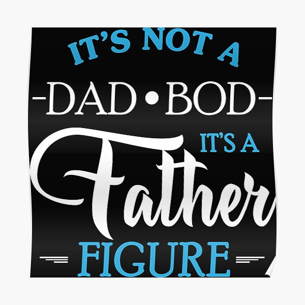 it's not a dad bod it's a father figure,fathers day gift Poster