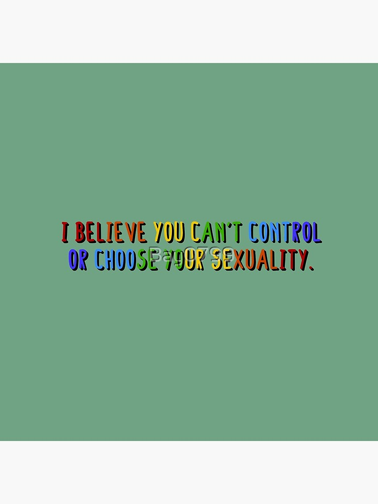 I Believe You Can't Choose Your Sexuality - Savage Garden Design by Bay0799
