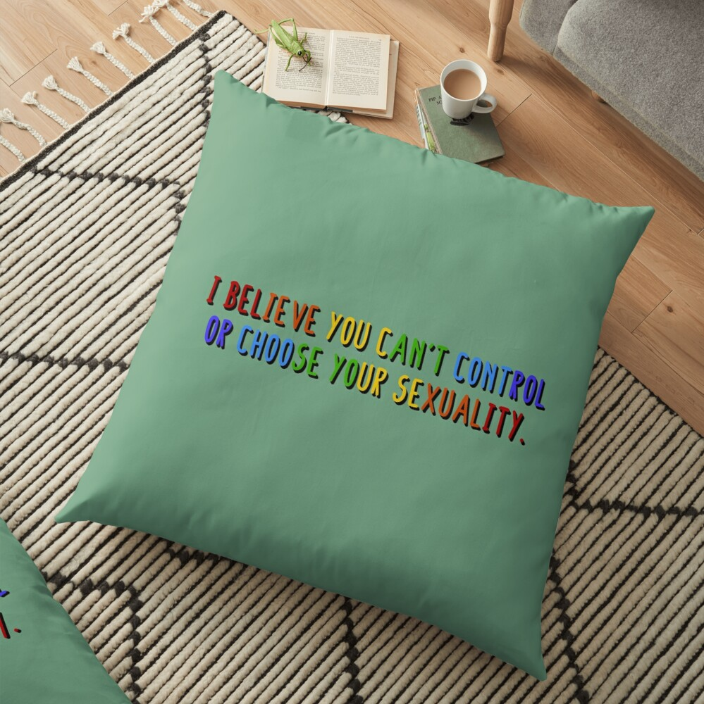 I Believe You Can't Choose Your Sexuality - Savage Garden Design Floor Pillow