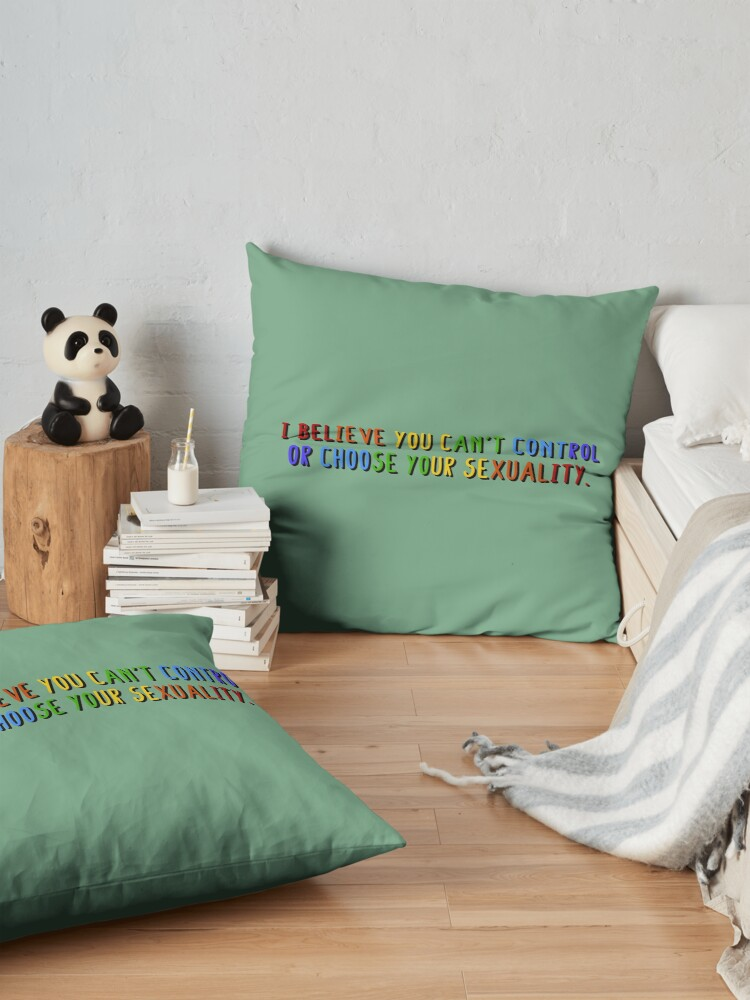 Alternate view of I Believe You Can't Choose Your Sexuality - Savage Garden Design Floor Pillow
