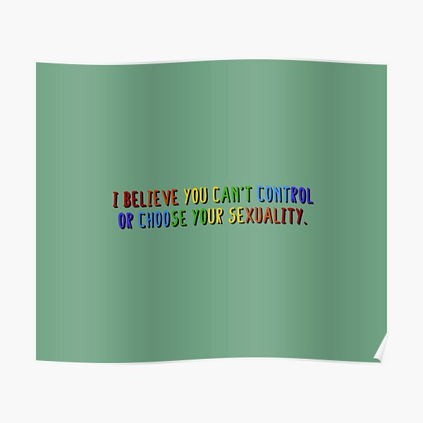 I Believe You Can't Choose Your Sexuality - Savage Garden Design Poster