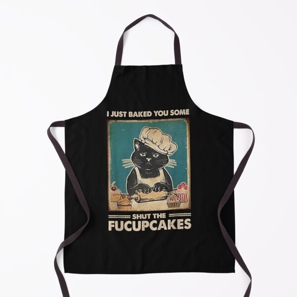Vintage I Just Baked You Some Shut The Fucupcakes Funny Tees Apron