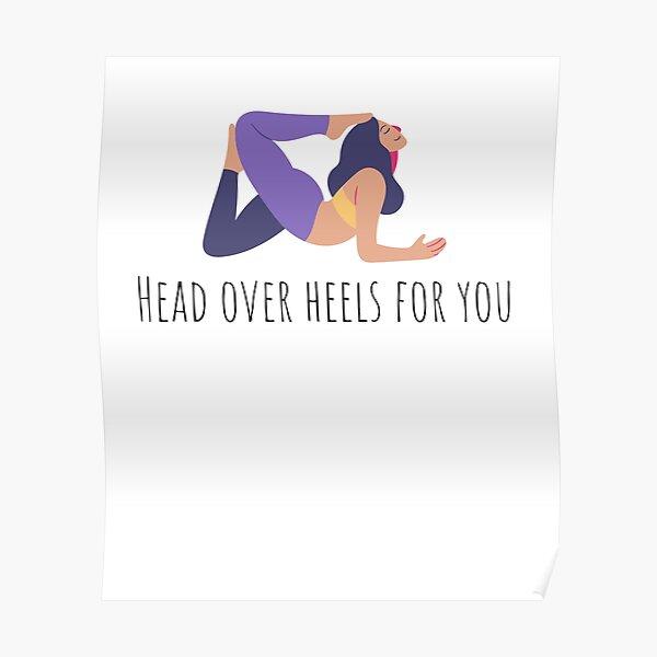 Head Over Heels Tshirt- yoga tshirt, pose tshirt, health tshirt, text tshirts, vegan tshirts, itness, gym, workout, exercise, funny, muscle, bodybuilding, crossfit, lifting, weightlifting  Poster