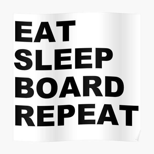 EAT SLEEP BOARD REPEAT Poster