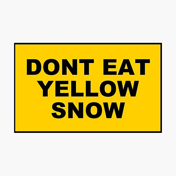 DONT EAT YELLOW SNOW Photographic Print